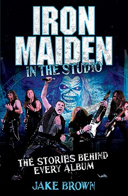 Iron Maiden in the Studio By Brown, Jake